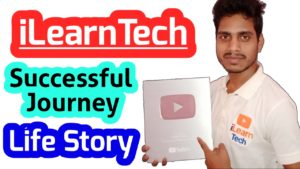 YouTuber iLearnTech start to End Journey Life