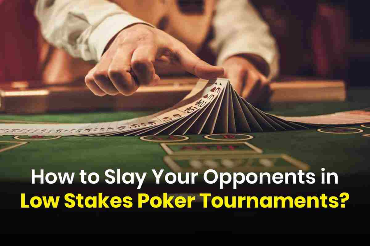 How to Slay Your Opponents in Low Stakes Poker Tournaments?