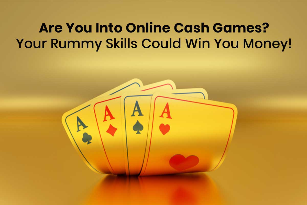 Are You Into Online Cash Games? Your Rummy Skills Could Win You Money!